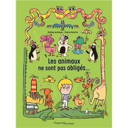 Les animaux ne sont pas obligés... / Mathias de Breyne, Charles Dutertre | Breyne, Mathias de (1973-....). Auteur